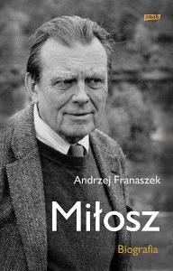 Andrzej Franaszek, Miłosz. Biografia