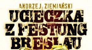 Andrzej Ziemiański, Ucieczka z Festung Breslau [fot. Andrzej Ziemiański, Ucieczka z Festung Breslau]