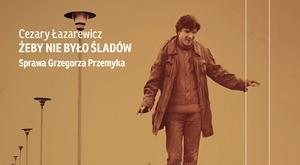 """Cezary Łazarewicz, """"Żeby nie było śladów. Sprawa Grzegorza Przemyka"""" [fot. Wydawnictwo Czarne]"""