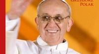 Grzegorz Polak. Franciszek. Papież wielkiej nadziei