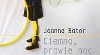Joanna Bator, Ciemno, prawie noc [fot. WAB]