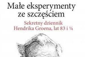 Małe eksperymenty ze szczęściem. Sekretny dziennik Hendrika Groena lat 83 i ¼. [fot. Małe eksperymenty]