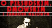 Mariusz Wołos, O Piłsudskim, Dmowskim i zamachu majowym  [fot. Wydawn. Literackie]