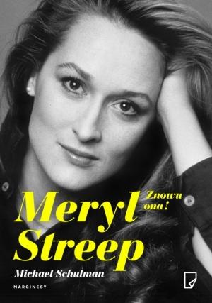 Michael Schulman, Meryl Streep. Znowu ona!, fot. ZNAK